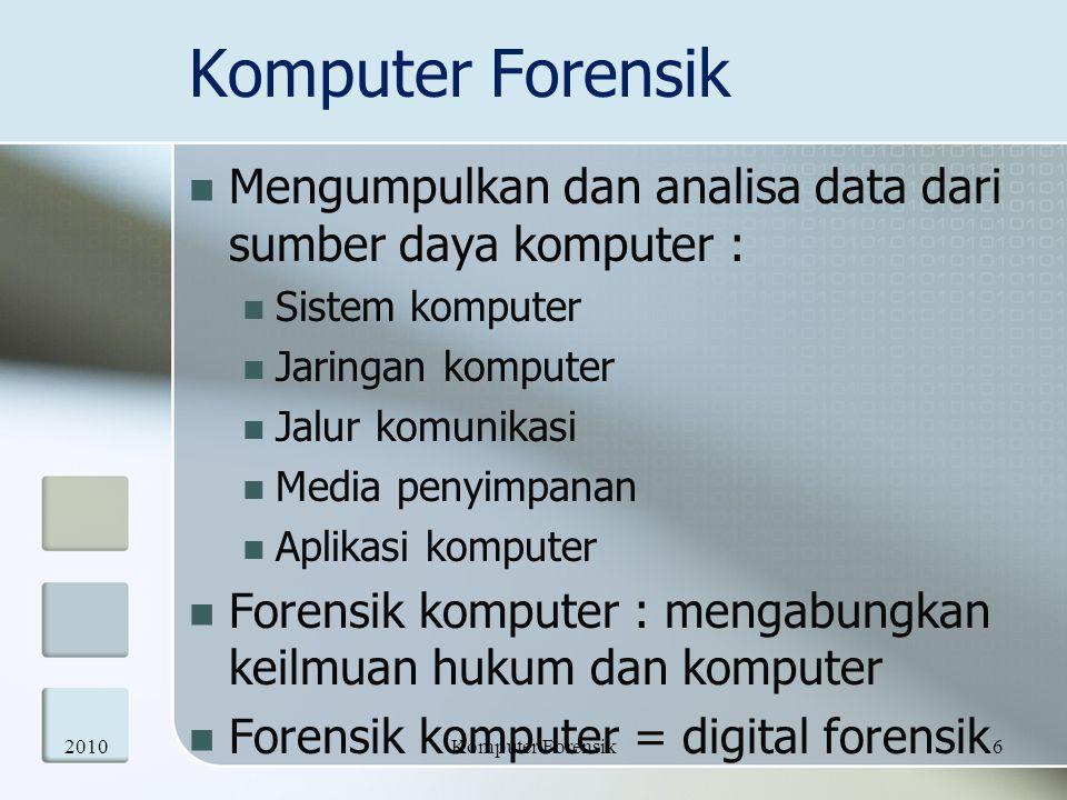 Mengumpulkan dan analisa data dari sumber daya komputer : Sistem komputer Jaringan komputer Jalur komunikasi Media penyimpanan Aplikasi komputer Foren
