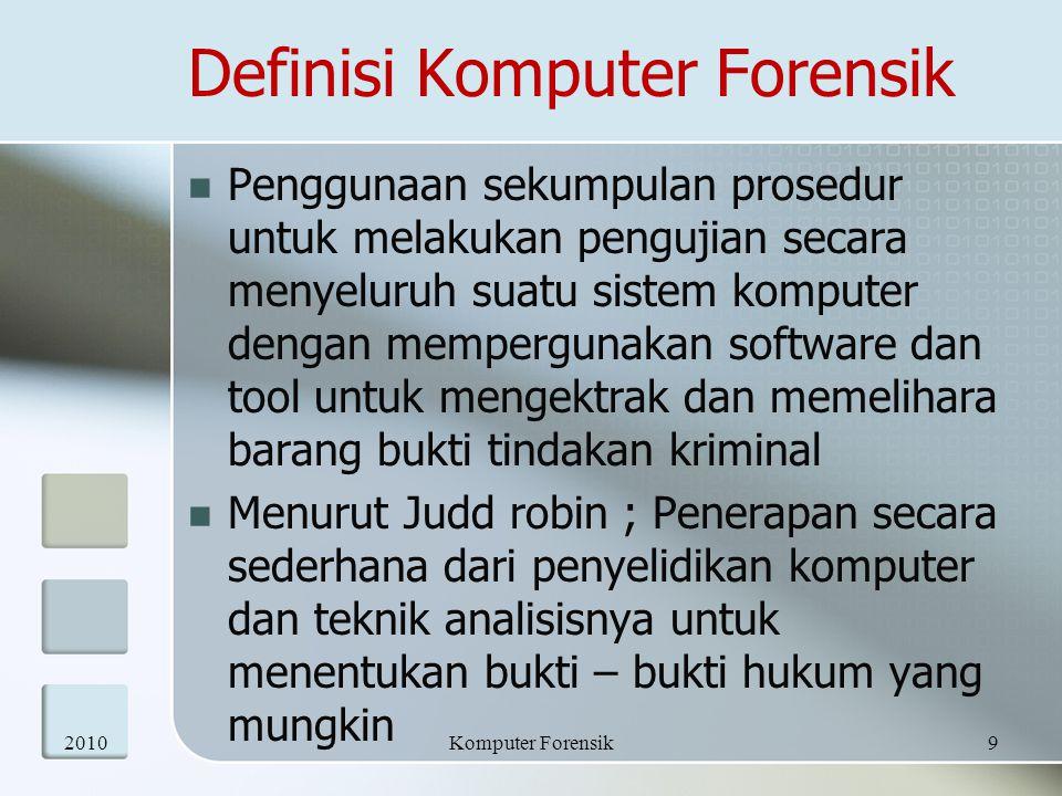 Definisi Komputer Forensik Penggunaan sekumpulan prosedur untuk melakukan pengujian secara menyeluruh suatu sistem komputer dengan mempergunakan softw