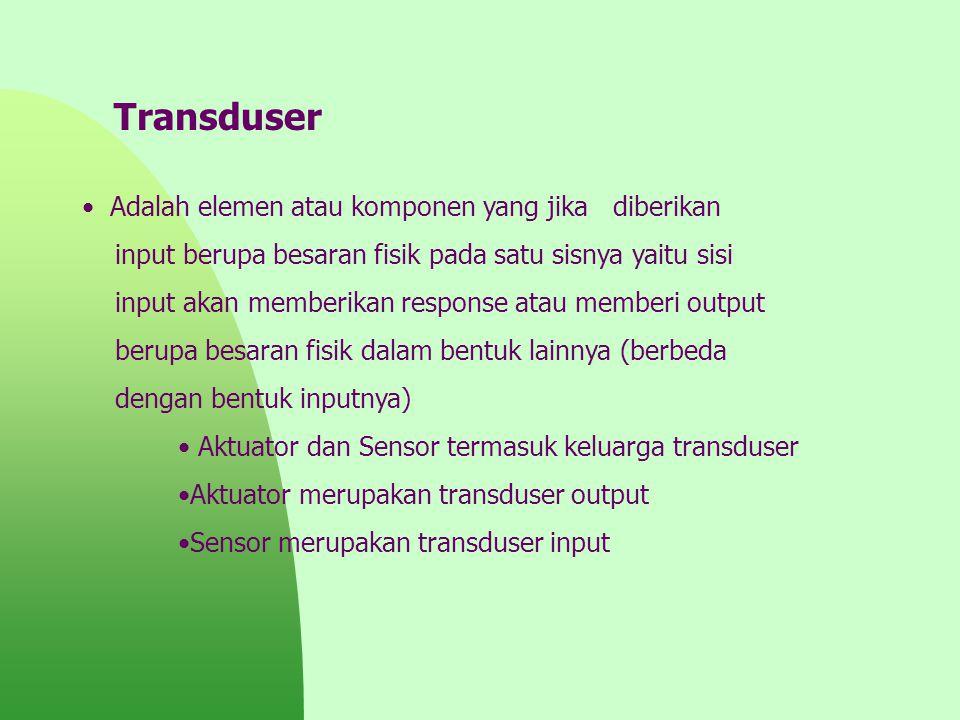 Transduser Adalah elemen atau komponen yang jika diberikan input berupa besaran fisik pada satu sisnya yaitu sisi input akan memberikan response atau