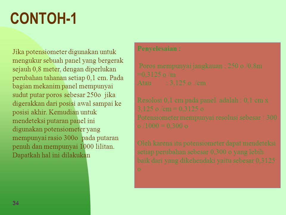 34 CONTOH-1 Jika potensiometer digunakan untuk mengukur sebuah panel yang bergerak sejauh 0,8 meter, dengan diperlukan perubahan tahanan setiap 0,1 cm
