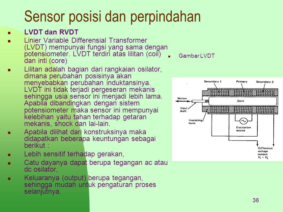 36 Sensor posisi dan perpindahan LVDT dan RVDT Linier Variable Differensial Transformer (LVDT) mempunyai fungsi yang sama dengan potensiometer. LVDT t
