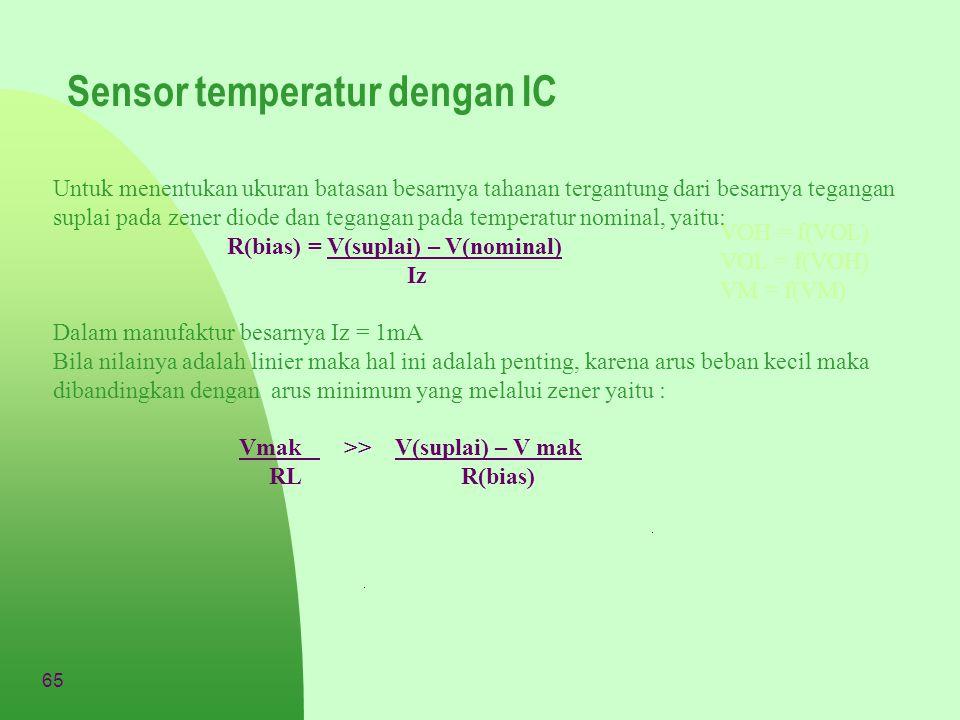 65 Sensor temperatur dengan IC VOH = f(VOL) VOL = f(VOH) VM = f(VM) Untuk menentukan ukuran batasan besarnya tahanan tergantung dari besarnya tegangan
