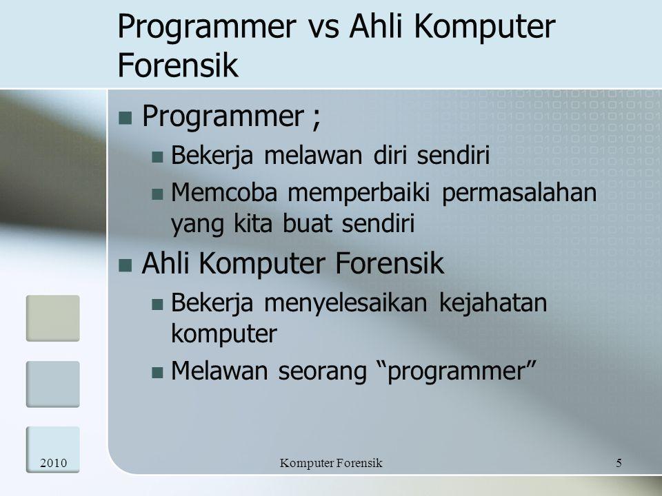 Programmer vs Ahli Komputer Forensik Programmer ; Bekerja melawan diri sendiri Memcoba memperbaiki permasalahan yang kita buat sendiri Ahli Komputer F