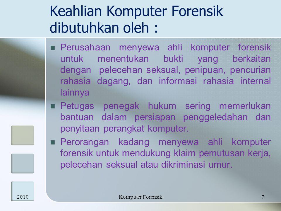 Keahlian Komputer Forensik dibutuhkan oleh : Perusahaan menyewa ahli komputer forensik untuk menentukan bukti yang berkaitan dengan pelecehan seksual,