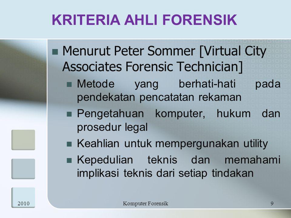 KRITERIA AHLI FORENSIK Menurut Peter Sommer [Virtual City Associates Forensic Technician] Metode yang berhati-hati pada pendekatan pencatatan rekaman