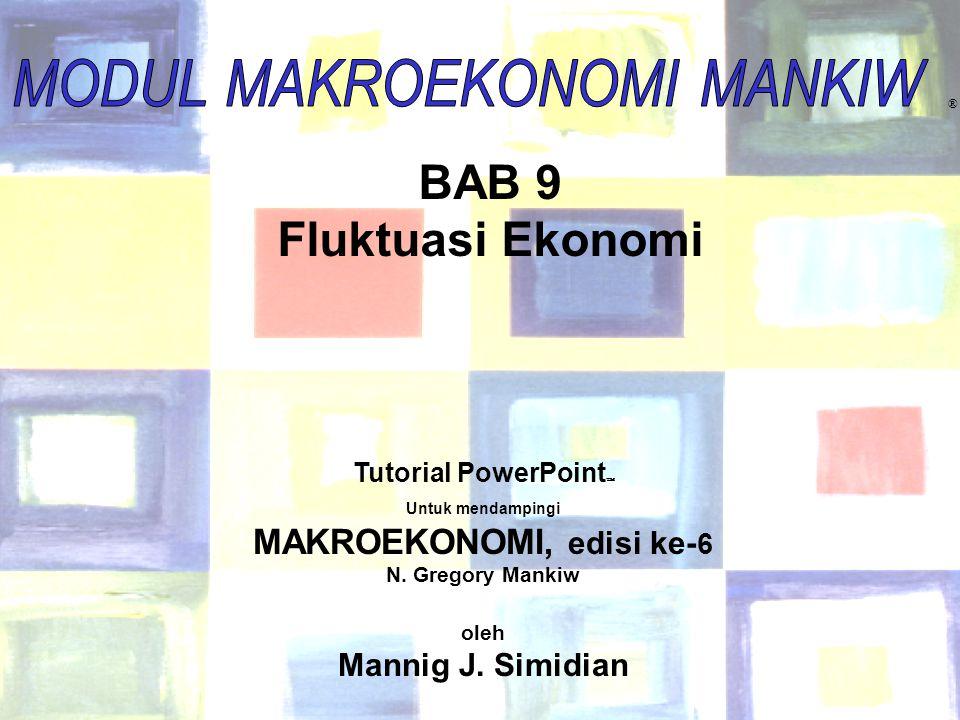 Chapter Nine1 ® BAB 9 Fluktuasi Ekonomi Tutorial PowerPoint  Untuk mendampingi MAKROEKONOMI, edisi ke- 6 N. Gregory Mankiw oleh Mannig J. Simidian