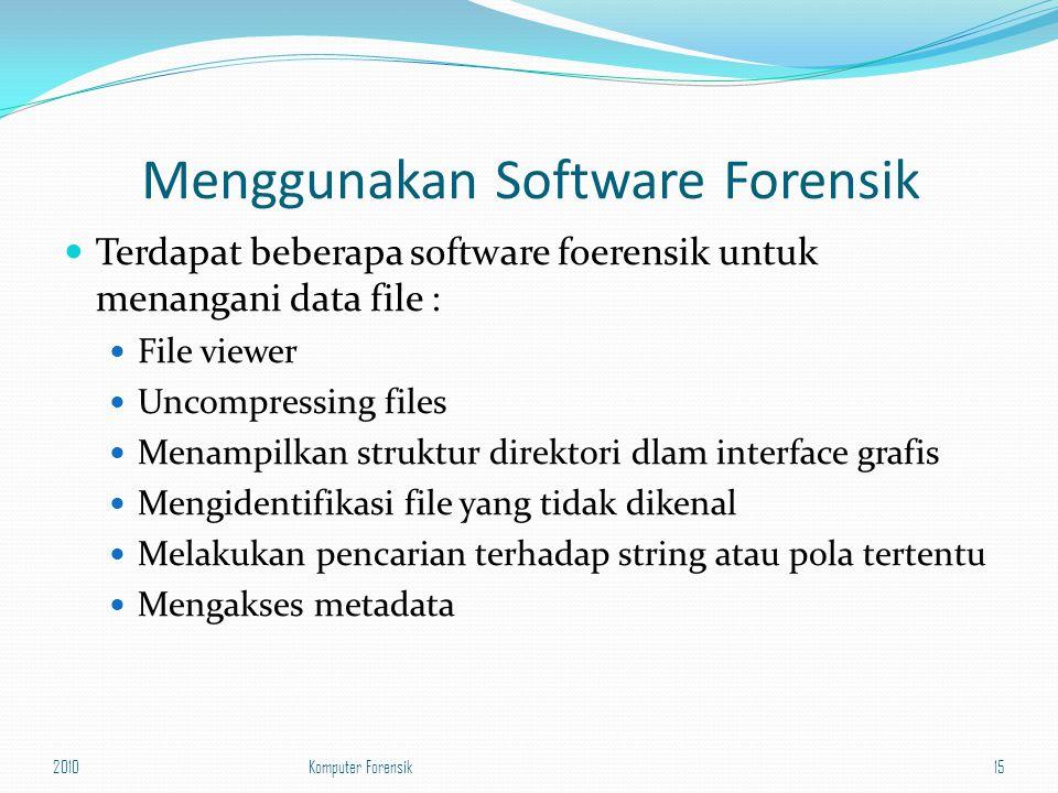 Menggunakan Software Forensik Terdapat beberapa software foerensik untuk menangani data file : File viewer Uncompressing files Menampilkan struktur di