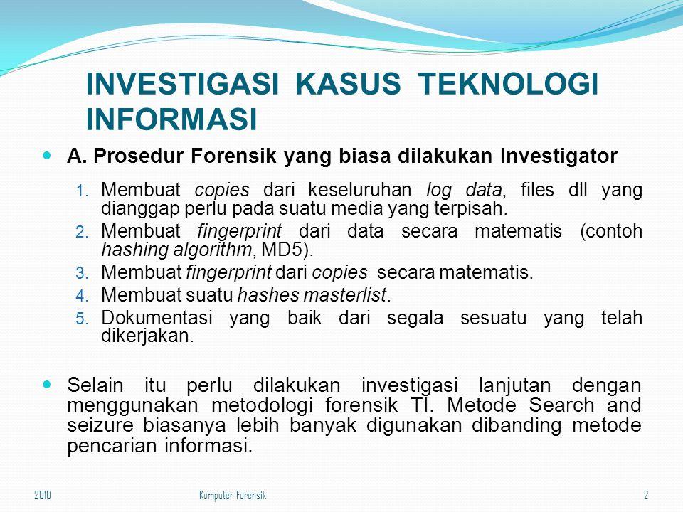 INVESTIGASI KASUS TEKNOLOGI INFORMASI A. Prosedur Forensik yang biasa dilakukan Investigator 1. Membuat copies dari keseluruhan log data, files dll ya