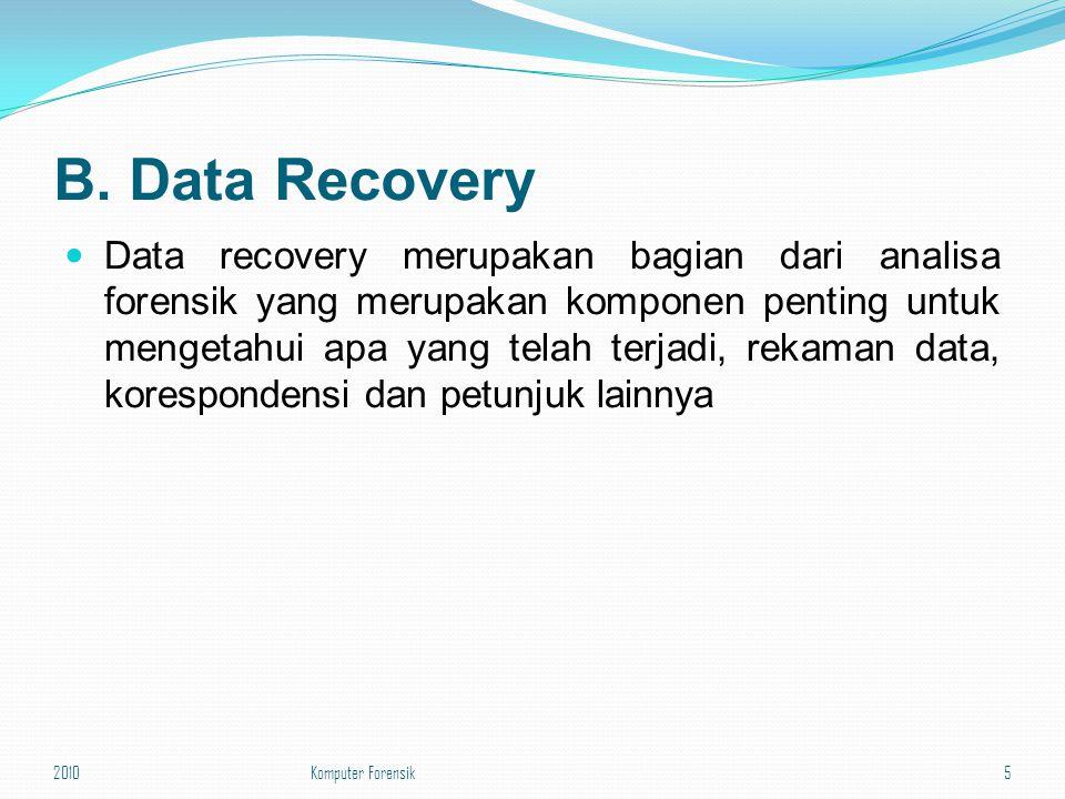B. Data Recovery Data recovery merupakan bagian dari analisa forensik yang merupakan komponen penting untuk mengetahui apa yang telah terjadi, rekaman