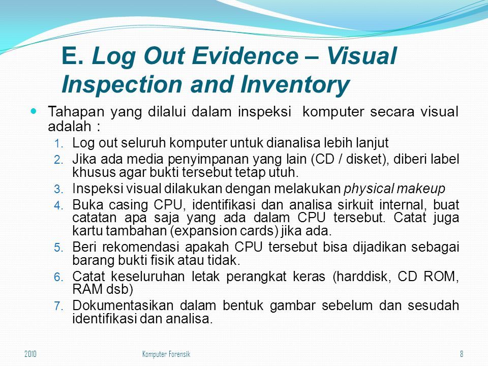 E. Log Out Evidence – Visual Inspection and Inventory Tahapan yang dilalui dalam inspeksi komputer secara visual adalah : 1. Log out seluruh komputer