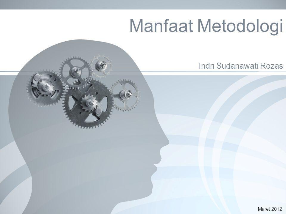 Manfaat Metodologi Indri Sudanawati Rozas Maret 2012