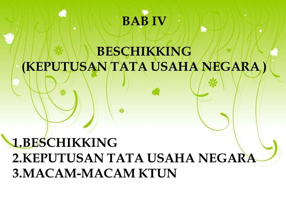 BAB IV BESCHIKKING (KEPUTUSAN TATA USAHA NEGARA ) 1.BESCHIKKING 2.KEPUTUSAN TATA USAHA NEGARA 3.MACAM-MACAM KTUN