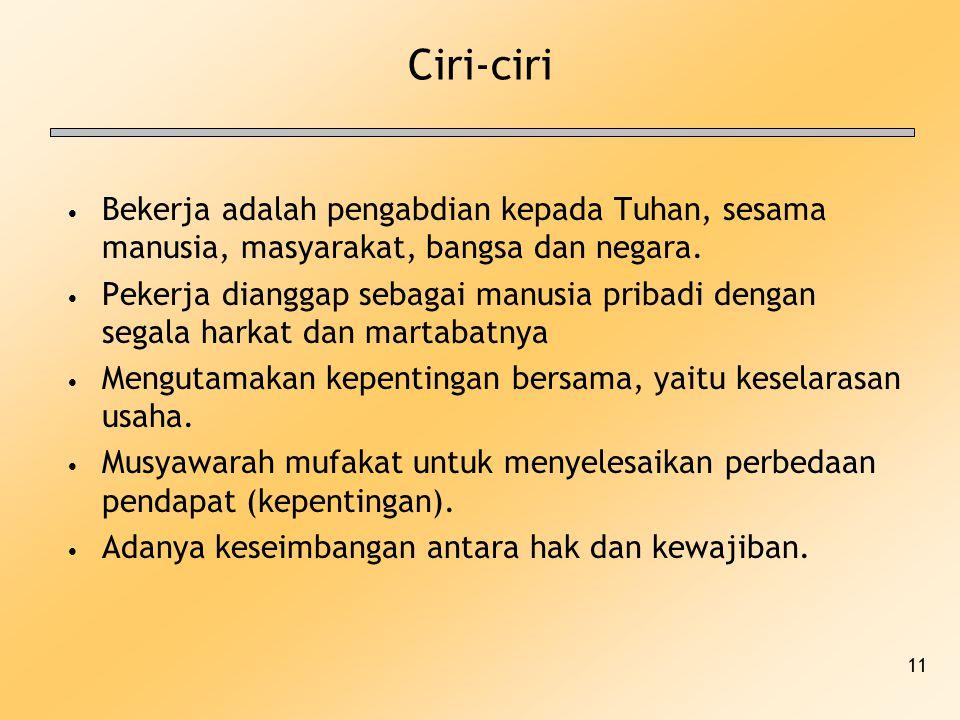 11 Ciri-ciri Bekerja adalah pengabdian kepada Tuhan, sesama manusia, masyarakat, bangsa dan negara. Pekerja dianggap sebagai manusia pribadi dengan se