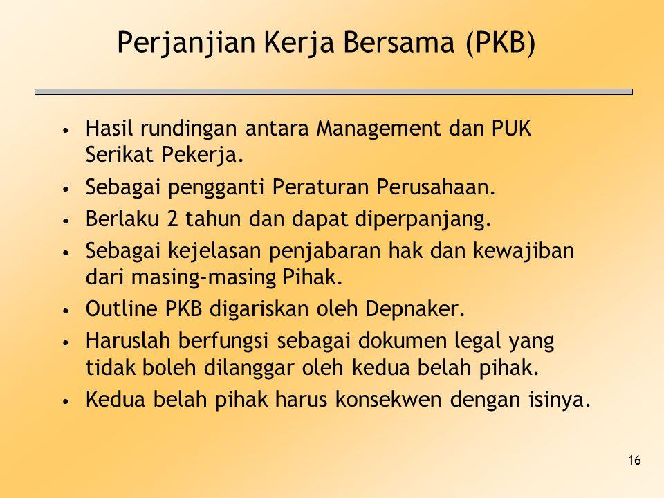 16 Perjanjian Kerja Bersama (PKB) Hasil rundingan antara Management dan PUK Serikat Pekerja. Sebagai pengganti Peraturan Perusahaan. Berlaku 2 tahun d