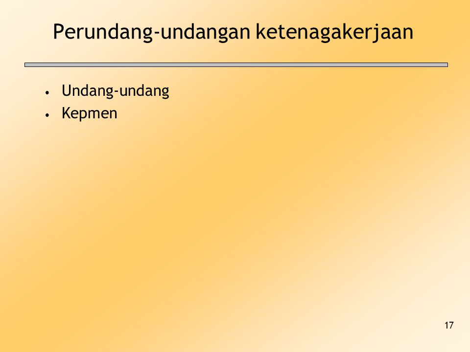 17 Perundang-undangan ketenagakerjaan Undang-undang Kepmen