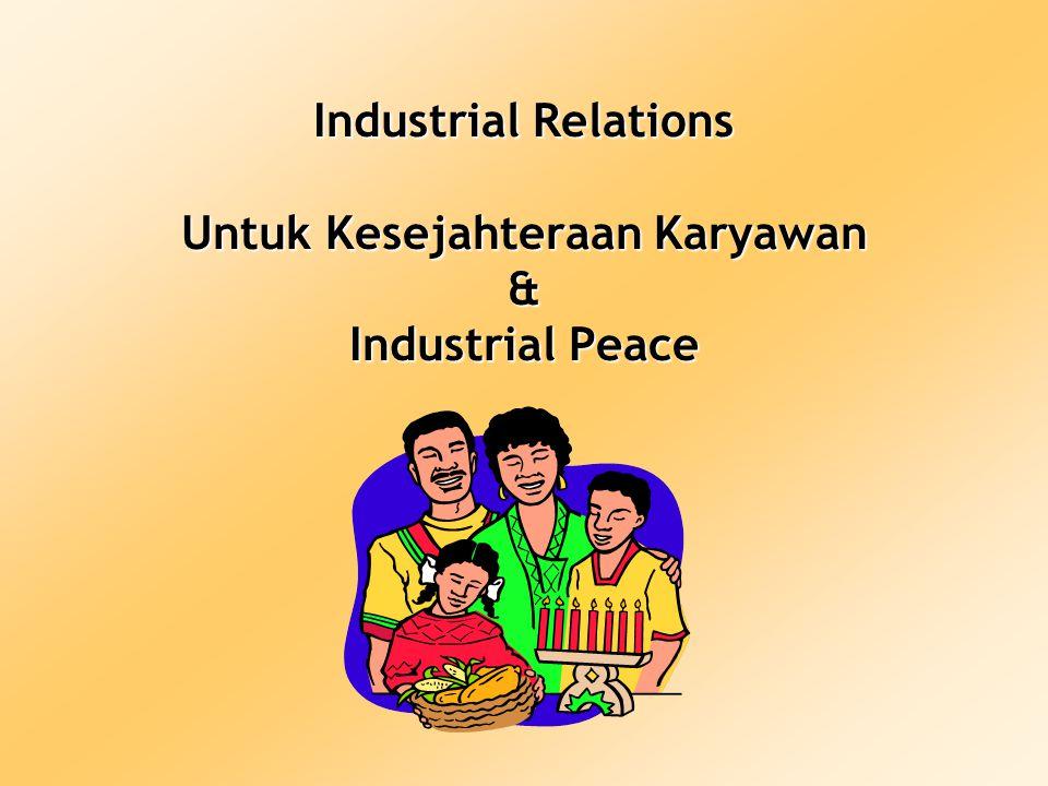 3 Overview on Industrail Relations today o Sejak reformasi, IR bergeser dari kedudukannya semula.