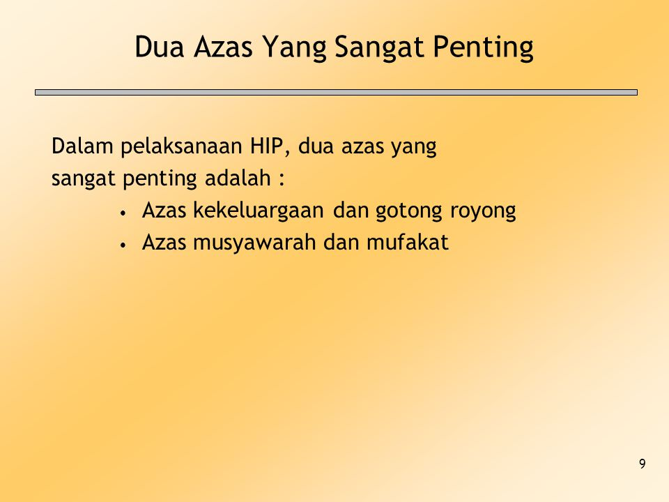 9 Dua Azas Yang Sangat Penting Dalam pelaksanaan HIP, dua azas yang sangat penting adalah : Azas kekeluargaan dan gotong royong Azas musyawarah dan mu