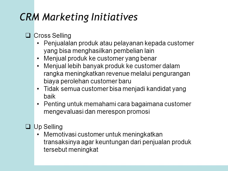 CRM Marketing Initiatives  Cross Selling Penjualalan produk atau pelayanan kepada customer yang bisa menghasilkan pembelian lain Menjual produk ke cu