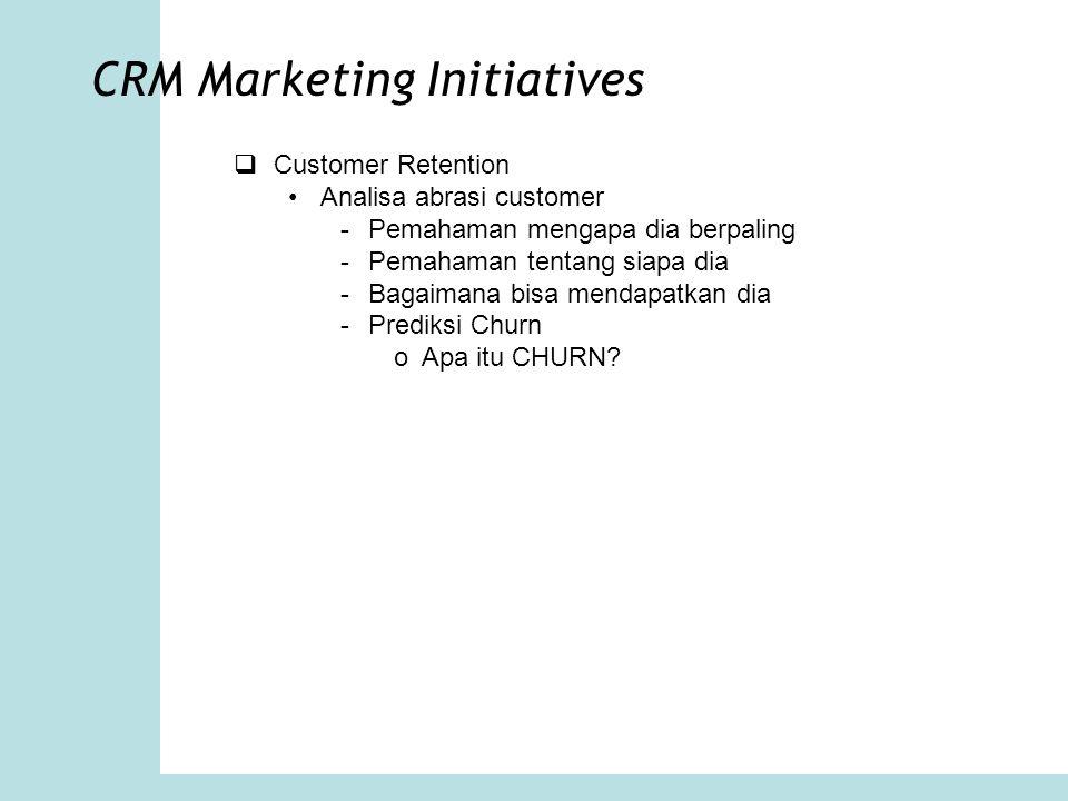 CRM Marketing Initiatives  Customer Retention Analisa abrasi customer -Pemahaman mengapa dia berpaling -Pemahaman tentang siapa dia -Bagaimana bisa m