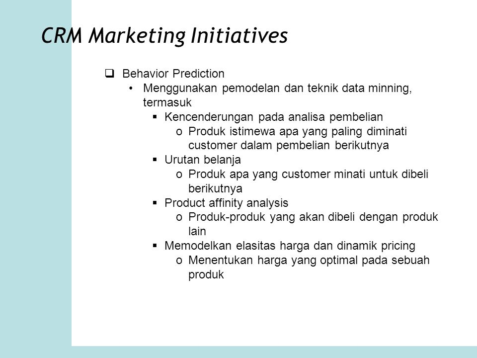 CRM Marketing Initiatives  Behavior Prediction Menggunakan pemodelan dan teknik data minning, termasuk  Kencenderungan pada analisa pembelian oProdu