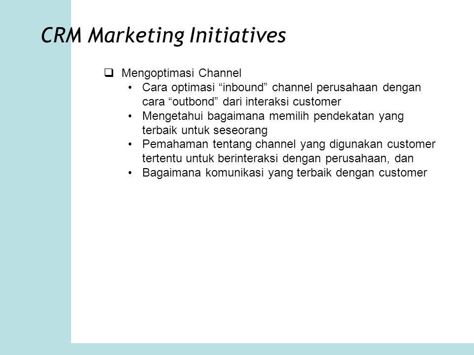 """CRM Marketing Initiatives  Mengoptimasi Channel Cara optimasi """"inbound"""" channel perusahaan dengan cara """"outbond"""" dari interaksi customer Mengetahui b"""