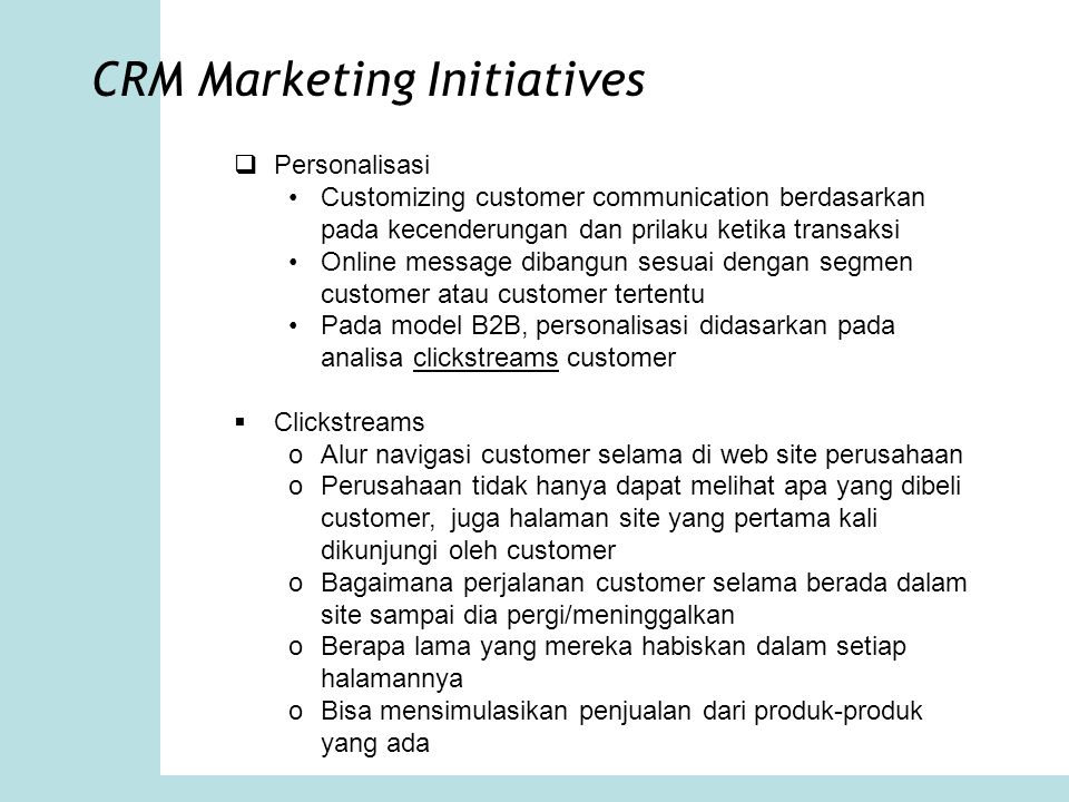 CRM Marketing Initiatives  Personalisasi Customizing customer communication berdasarkan pada kecenderungan dan prilaku ketika transaksi Online messag