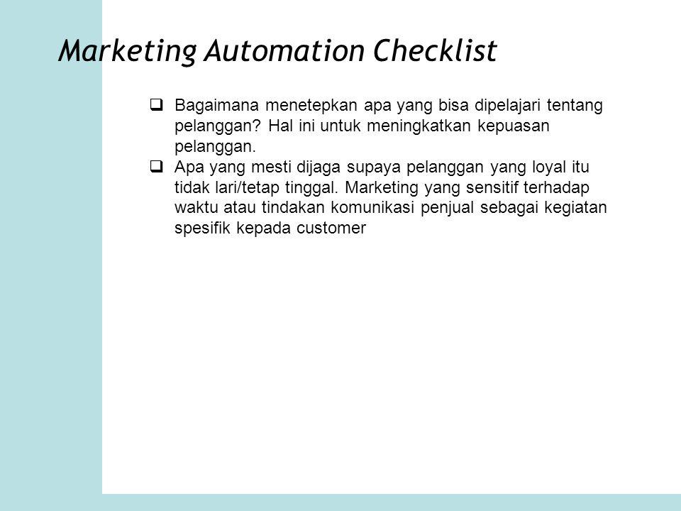 Marketing Automation Checklist  Bagaimana menetepkan apa yang bisa dipelajari tentang pelanggan? Hal ini untuk meningkatkan kepuasan pelanggan.  Apa