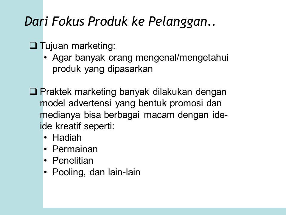 Dari Fokus Produk ke Pelanggan.. Proses pemasaran produk Did people buy it.