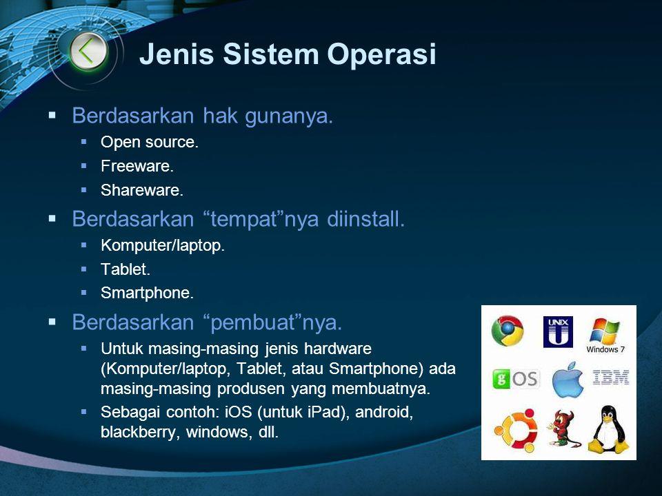 """LOGO Jenis Sistem Operasi  Berdasarkan hak gunanya.  Open source.  Freeware.  Shareware.  Berdasarkan """"tempat""""nya diinstall.  Komputer/laptop. """