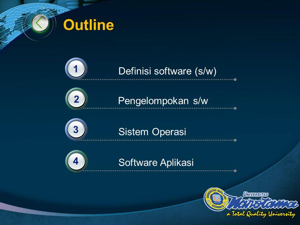 LOGO Outline Definisi software (s/w) 1 Pengelompokan s/w Sistem Operasi Software Aplikasi 2 3 4