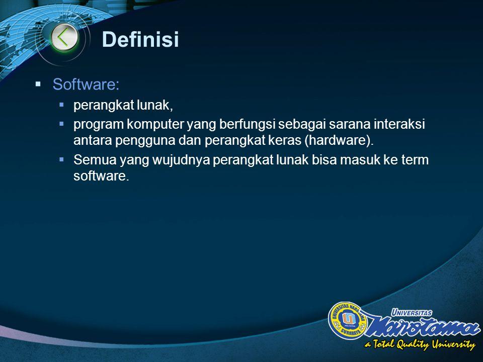 LOGO Definisi  Software:  perangkat lunak,  program komputer yang berfungsi sebagai sarana interaksi antara pengguna dan perangkat keras (hardware)