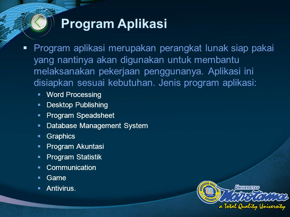 LOGO Program Aplikasi  Program aplikasi merupakan perangkat lunak siap pakai yang nantinya akan digunakan untuk membantu melaksanakan pekerjaan pengg