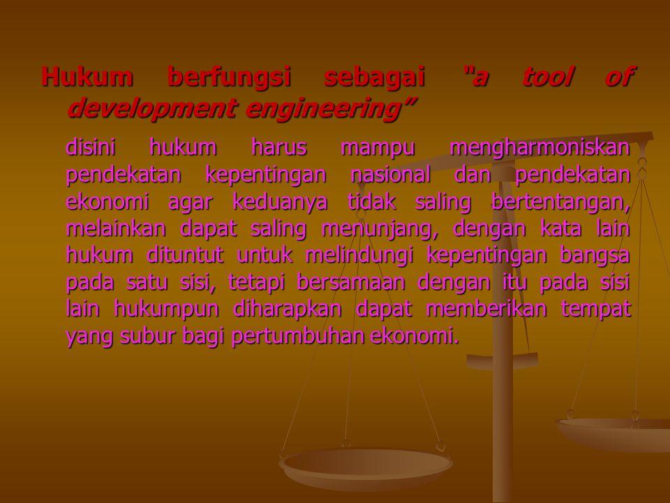 "Hukum berfungsi sebagai ""a tool of development engineering"" disini hukum harus mampu mengharmoniskan pendekatan kepentingan nasional dan pendekatan ek"