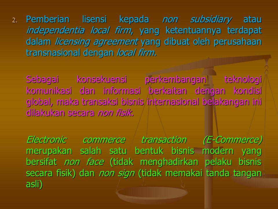 2. Pemberian lisensi kepada non subsidiary atau independentia local firm, yang ketentuannya terdapat dalam licensing agreement yang dibuat oleh perusa
