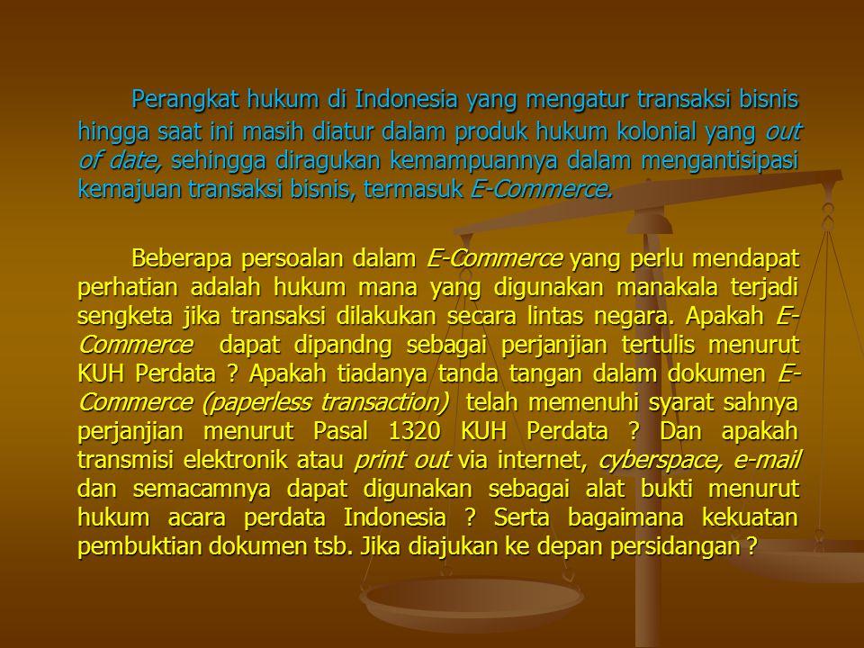 Perangkat hukum di Indonesia yang mengatur transaksi bisnis hingga saat ini masih diatur dalam produk hukum kolonial yang out of date, sehingga diragu