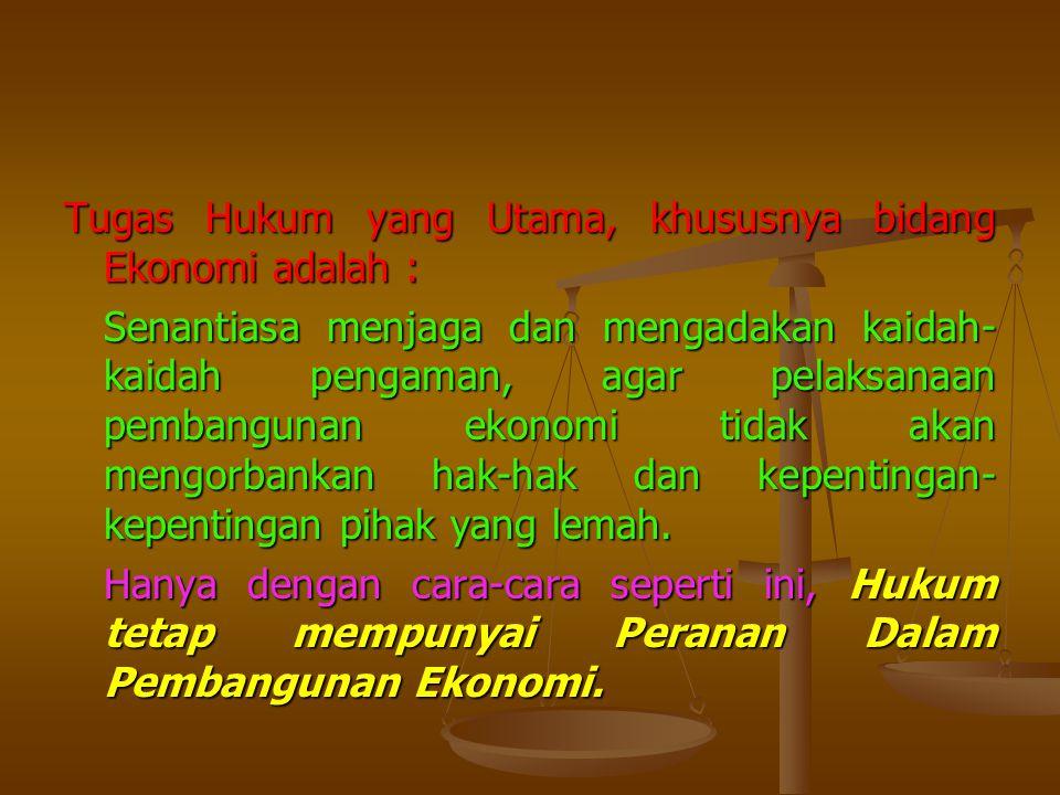 Tugas Hukum yang Utama, khususnya bidang Ekonomi adalah : Senantiasa menjaga dan mengadakan kaidah- kaidah pengaman, agar pelaksanaan pembangunan ekon