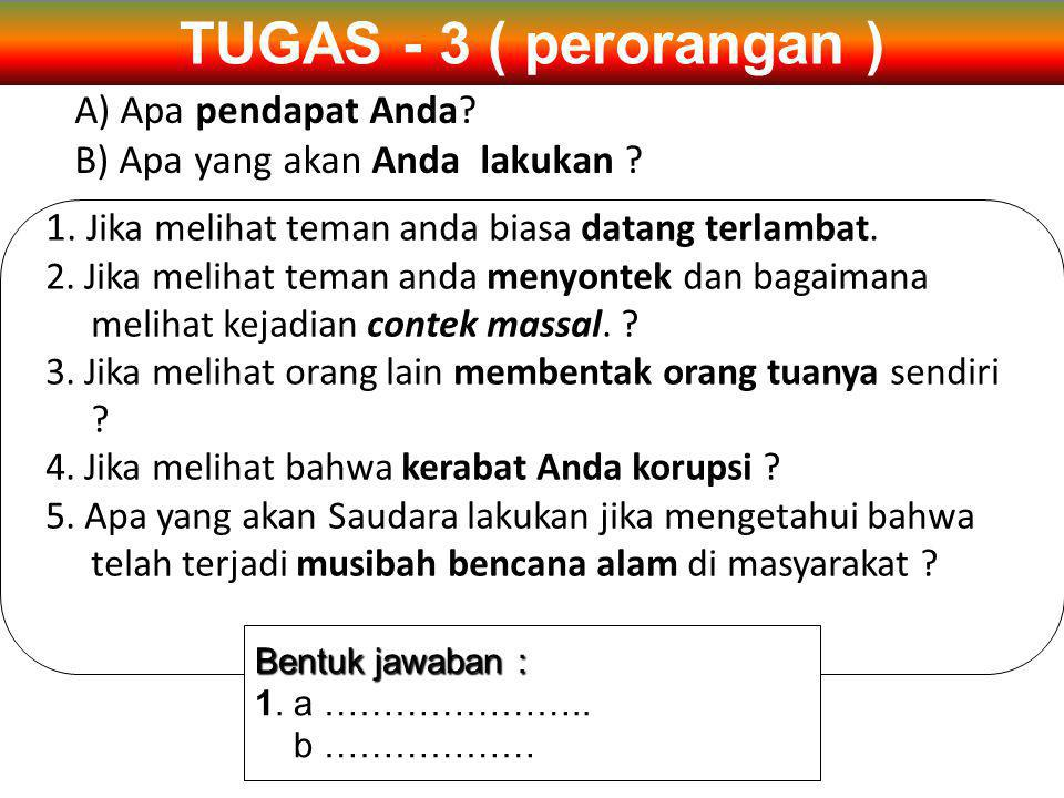 TUGAS - 3 A) Apa pendapat Anda. B) Apa yang akan Anda lakukan .