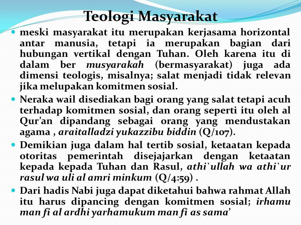 Teologi Masyarakat meski masyarakat itu merupakan kerjasama horizontal antar manusia, tetapi ia merupakan bagian dari hubungan vertikal dengan Tuhan.