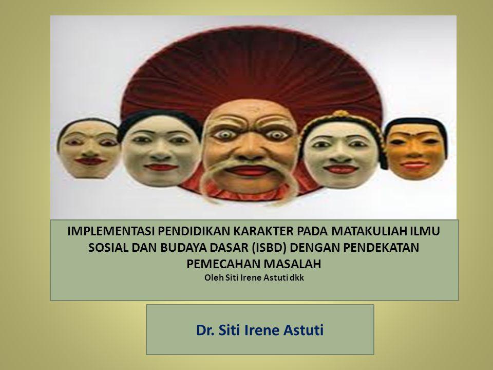 IMPLEMENTASI PENDIDIKAN KARAKTER PADA MATAKULIAH ILMU SOSIAL DAN BUDAYA DASAR (ISBD) DENGAN PENDEKATAN PEMECAHAN MASALAH Dr. Siti Irene Astuti IMPLEME