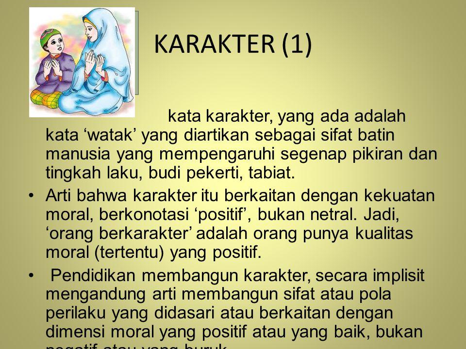 KARAKTER (1) kata karakter, yang ada adalah kata 'watak' yang diartikan sebagai sifat batin manusia yang mempengaruhi segenap pikiran dan tingkah laku