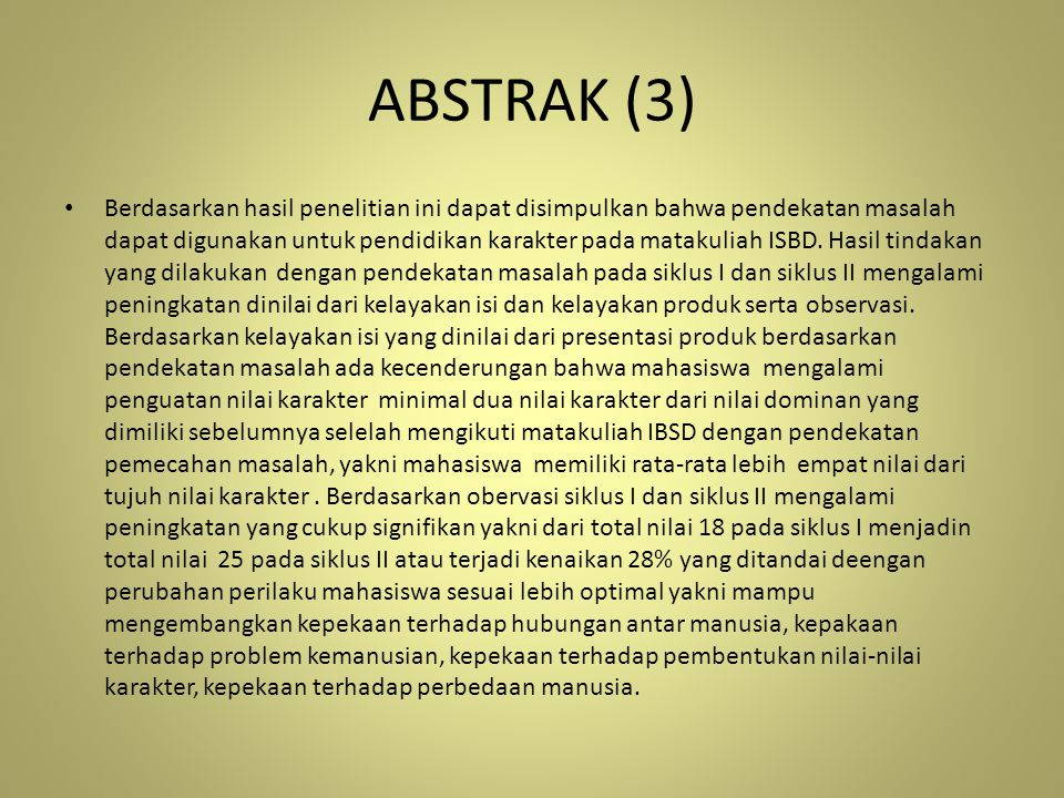 ABSTRAK (3) Berdasarkan hasil penelitian ini dapat disimpulkan bahwa pendekatan masalah dapat digunakan untuk pendidikan karakter pada matakuliah ISBD
