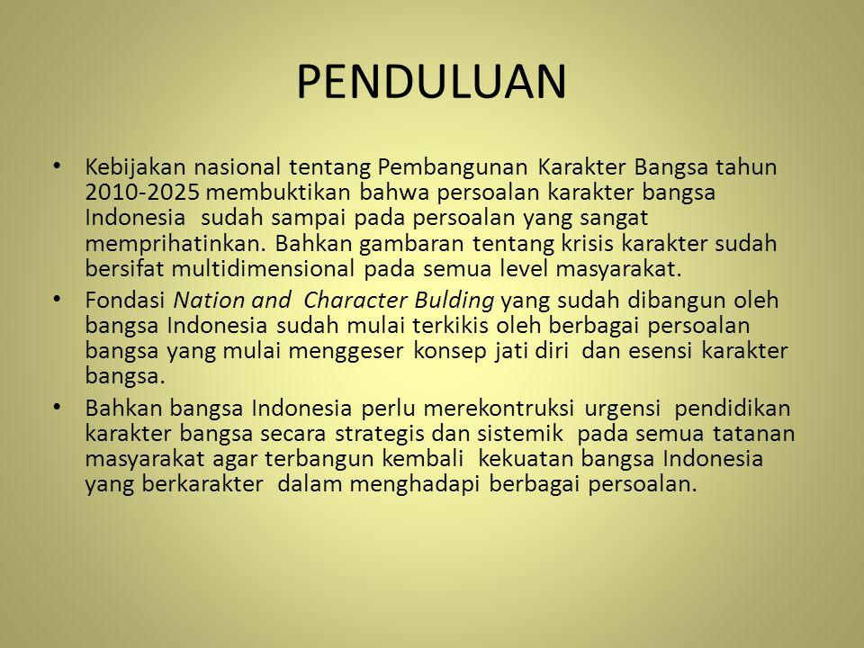 PENDULUAN Kebijakan nasional tentang Pembangunan Karakter Bangsa tahun 2010-2025 membuktikan bahwa persoalan karakter bangsa Indonesia sudah sampai pa