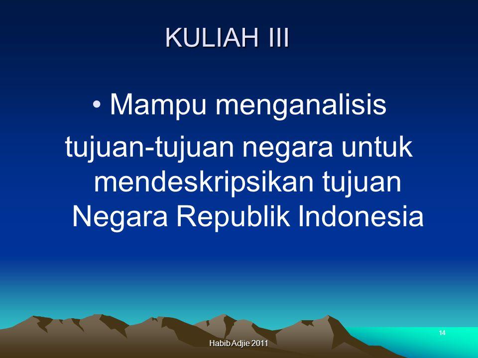 Habib Adjie 2011 14 KULIAH III Mampu menganalisis tujuan-tujuan negara untuk mendeskripsikan tujuan Negara Republik Indonesia