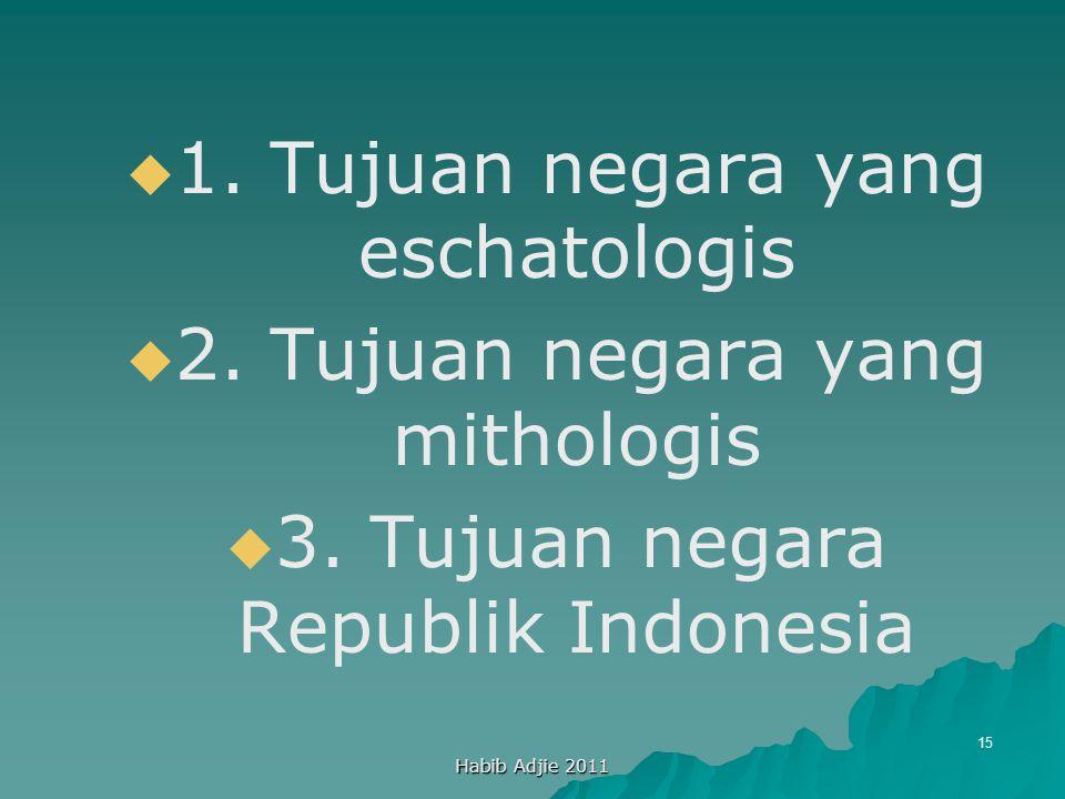 Habib Adjie 2011 15   1. Tujuan negara yang eschatologis   2. Tujuan negara yang mithologis   3. Tujuan negara Republik Indonesia
