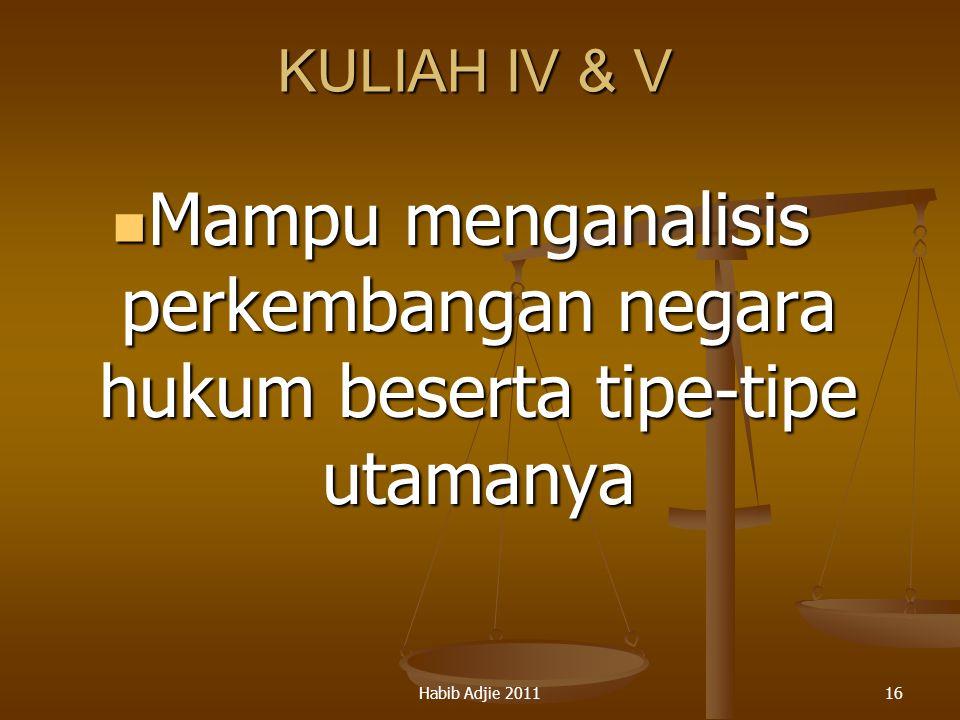 Habib Adjie 201116 KULIAH IV & V Mampu menganalisis perkembangan negara hukum beserta tipe-tipe utamanya Mampu menganalisis perkembangan negara hukum
