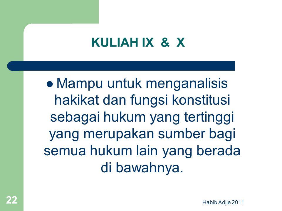 Habib Adjie 2011 22 KULIAH IX & X Mampu untuk menganalisis hakikat dan fungsi konstitusi sebagai hukum yang tertinggi yang merupakan sumber bagi semua hukum lain yang berada di bawahnya.