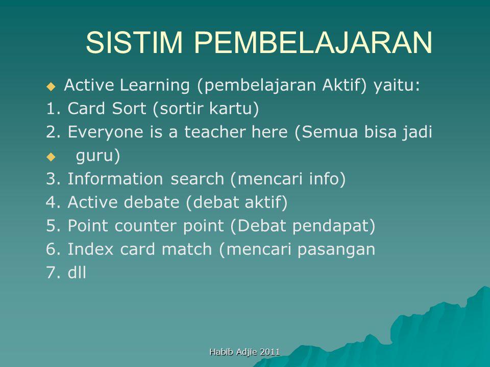 Habib Adjie 2011 SISTIM PEMBELAJARAN   Active Learning (pembelajaran Aktif) yaitu: 1. Card Sort (sortir kartu) 2. Everyone is a teacher here (Semua