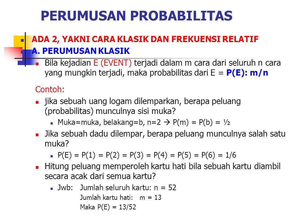 PERUMUSAN PROBABILITAS ADA 2, YAKNI CARA KLASIK DAN FREKUENSI RELATIF A. PERUMUSAN KLASIK Bila kejadian E (EVENT) terjadi dalam m cara dari seluruh n