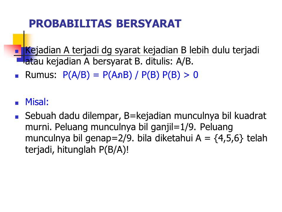 Kejadian A terjadi dg syarat kejadian B lebih dulu terjadi atau kejadian A bersyarat B. ditulis: A/B. Rumus: P(A/B) = P(AภB) / P(B) P(B) > 0 Misal: Se