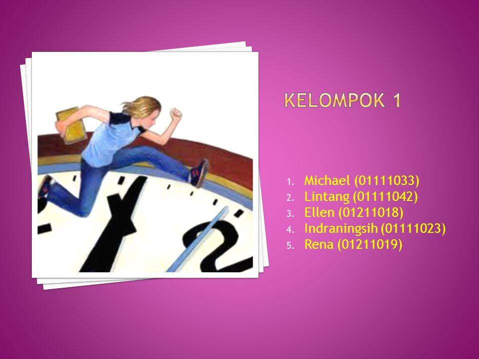 1. Michael (01111033) 2. Lintang (01111042) 3. Ellen (01211018) 4. Indraningsih (01111023) 5. Rena (01211019)